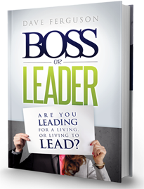 Boss or Leader: Are You Leading for a living or living to lead? by Dave Ferguson